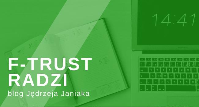 F-Trust radzi klientom, jak radzić sobie na rynku funduszy inwestycyjnych