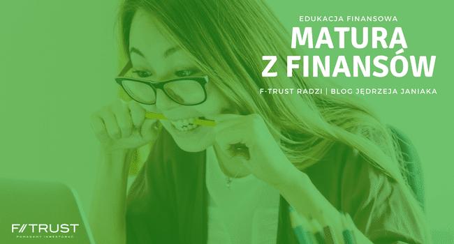 Edukacja finansowa - matura z finansów | Blog Jędrzeja Janiaka, F-Trust Radzi
